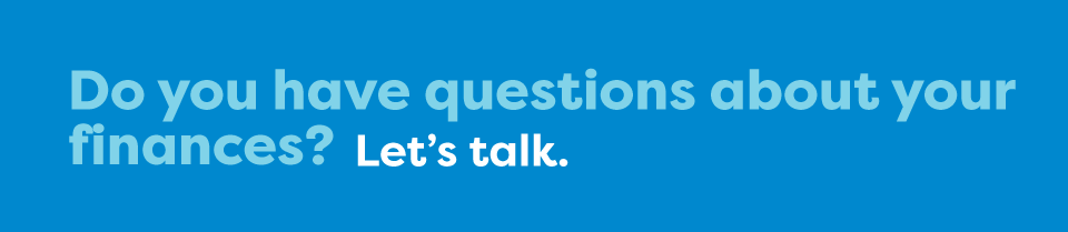 Do you have questions about your finances? Let's talk.